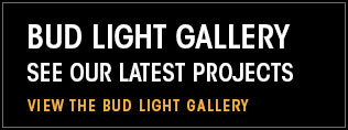 Bud Light Gallery. See our latest projects. View the Bud Light Gallery.