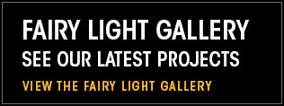 Fairy Light Gallery. See our latest projects. View the fairy light gallery.