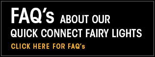 FAQs about our Quick Connect Fairy Lights. Click here for FAQs